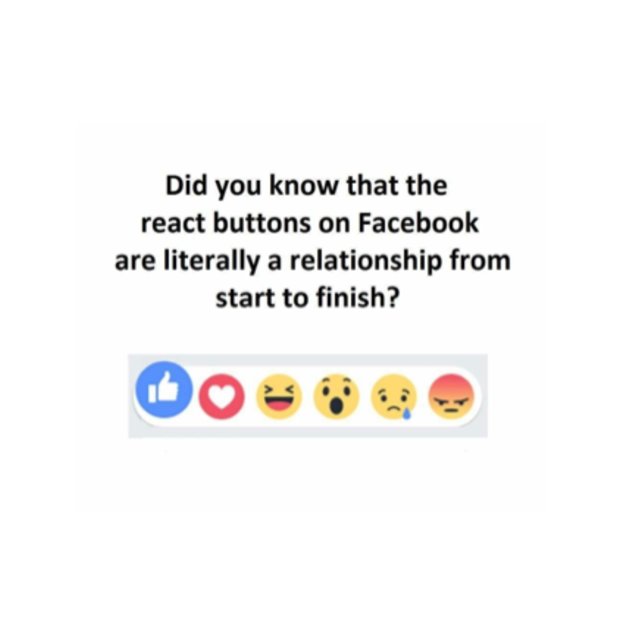 React buttons on facebook are literally a relationship from start to finish.